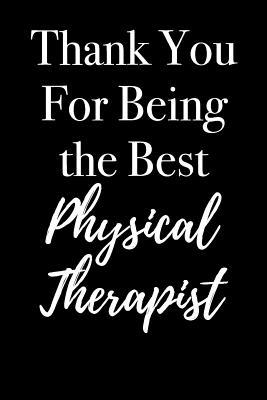 Thank You for Being the Best Physical Therapist: Blank Lined Journal 6x9 - Physical Therapy Appreciation Gifts