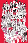 Nevertheless, We Persisted: 48 Voices of Defiance, Strength, and Courage