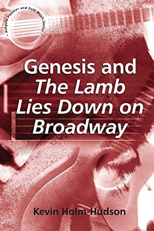 Genesis and The Lamb Lies Down on Broadway (Ashgate Popular and Folk Music Series)