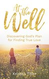 At The Well: Discovering God's Plan for Finding True Love
