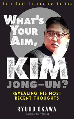 What's Your Aim, Kim Jong-Un?: Revealing His Most Recent Thoughts