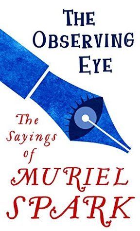 The Observing Eye: The Sayings of Muriel Spark