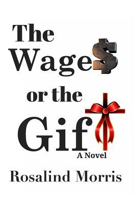 The Wages or the Gift by Rosalind  Morris