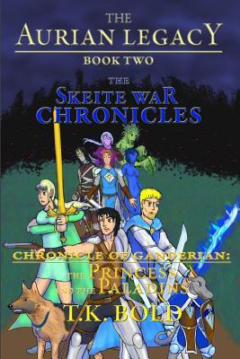 The Aurian Legacy Book II: The Skeite War Chronicles: Volume 4: The Princess and the Paladins