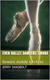 Even Ballet Dancers Smoke: Beware mobile kitchens