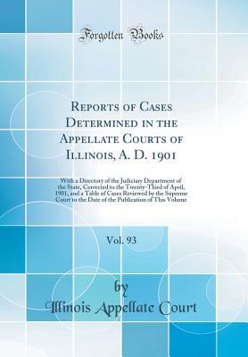 Reports of Cases Determined in the Appellate Courts of Illinois, A. D. 1901, Vol. 93: With a Directory of the Judiciary Department of the State, Corrected to the Twenty-Third of April, 1901, and a Table of Cases Reviewed by the Supreme Court to the Date O