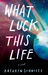 What Luck, This Life by Kathryn Schwille