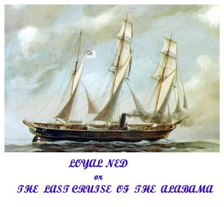 LOYAL NED or THE LAST CRUISE OF THE ALABAMA