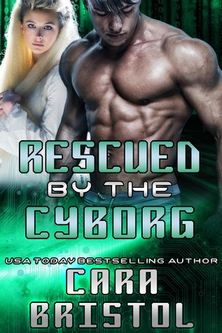 Review: Rescued by the Cyborg by Cara Bristol (@mlsimmons, @CaraBristol)