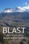 Blast: My Return to Mount St. Helens
