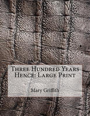 Three Hundred Years Hence
