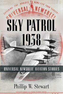 Sky Patrol 1938: Universal Newsreel Aviation Stories