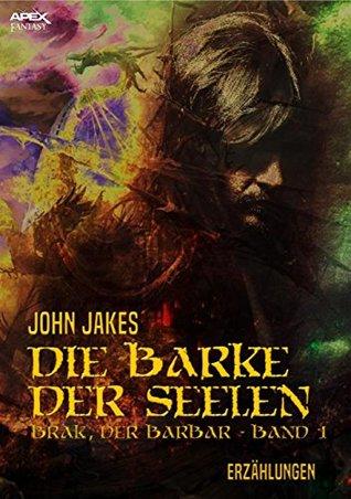 DIE BARKE DER SEELEN: Brak, der Barbar - Band 1