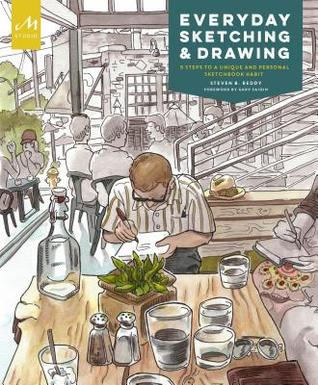 Everyday Sketching and Drawing: Learn the Five-Step Technique to Illustrating Your Life
