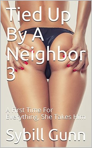 Tied Up By A Neighbor 3: A First Time For Everything, She Takes Him