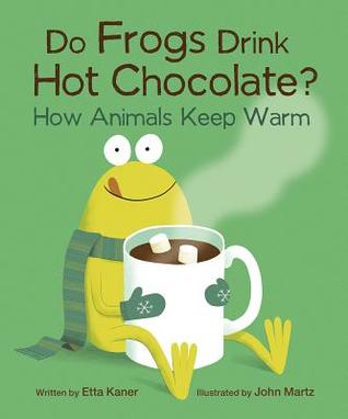 Do Frogs Drink Hot Chocolate?: How Animals Keep Warm
