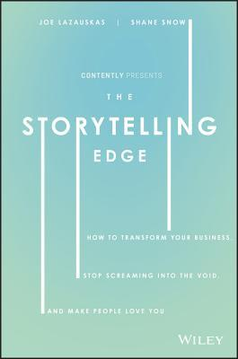 The Storytelling Edge: How to Transform Your Business, Stop Screaming Into the Void, and Make People Love You
