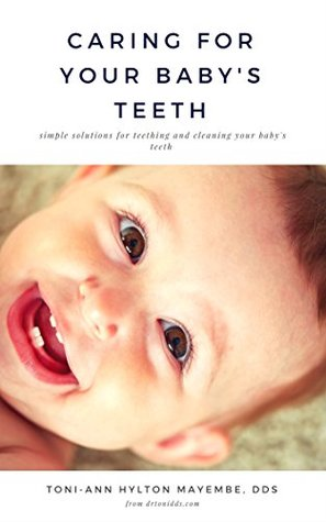 Caring For Your Baby's Teeth: Simple solutions for teething and cleaning your baby's teeth