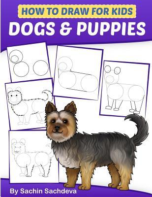 How to Draw for Kids: Dogs & Puppies (an Easy Step-By-Step Guide to Drawing Different Breeds of Dogs and Puppies Like Siberian Husky, Pug, Labrador Retriever, Beagle, Poodle, Greyhound and Many More (Ages 6-12))