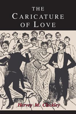 The Caricature of Love: A Discussion of Social, Psychiatric, and Literary Manifestations of Pathologic Sexuality