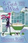 To Catch a Witch (A Wishcraft Mystery #8)