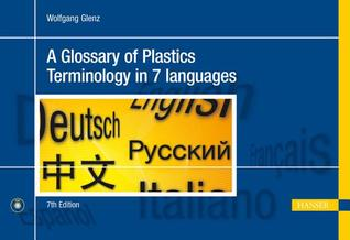 A Glossary of Plastics Terminology in 7 Languages 7e: English, German, Spanish, French, Italian, Russian, Chinese par Wolgang Glenz, Claudio Celata, Victor Goncharenko, Helene Guyot, Komarov