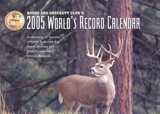 Boone and Crockett Club's 2005 World's Record Calendar: Celebrating 12 Species of North American Big Game Animals and Their Current B& C World's Records