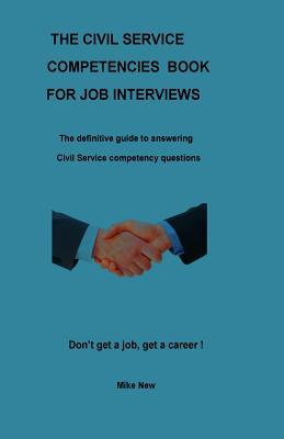 The Civil Service Competencies Book: The Definitive Guide to Answering Civil Service Competency Questions on Application Forms and at Interviews