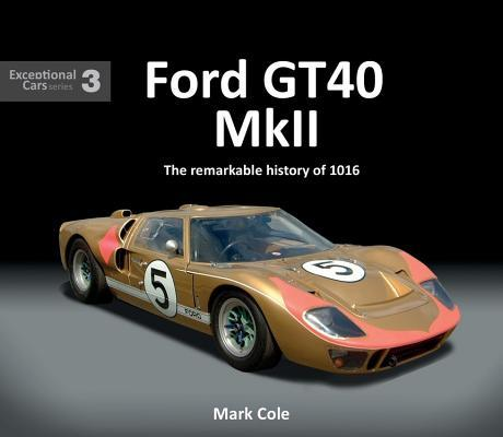 FORD GT40 Mk II: The remarkable history of 1016