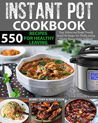 550 Instant Pot Recipes Cookbook: Easy, Delicious and Budget Friendly Instant Pot Recipes for Healthy Leaving (Electric Pressure Cooker Cookbook) (Vegan, Keto, Paleo & Gluten-free Recipes Included)