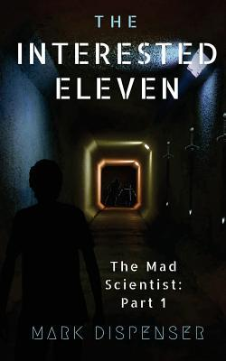 The Interested Eleven: The Mad Scientist: Part 1
