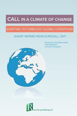 Call in a Climate of Change: Adapting to Turbulent Global Conditions - Short Papers from Eurocall 2017