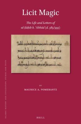 Licit Magic: The Life and Letters of Al-Ṣāḥib B. ʿabbād (D. 385/995)