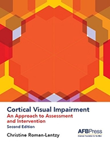 Cortical Visual Impairment: An Approach to Assessment and Intervention, 2nd Edition