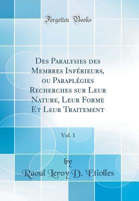 Des Paralysies Des Membres Inf rieurs, Ou Parapl gies Recherches ...