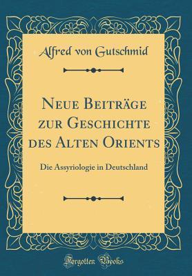 Neue Beitr�ge Zur Geschichte Des Alten Orients: Die Assyriologie in Deutschland