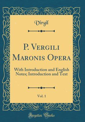 P. Vergili Maronis Opera, Vol. 1: With Introduction and English Notes; Introduction and Text