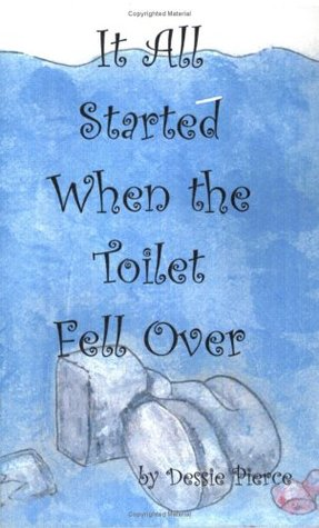It All Started When the Toilet Fell Over
