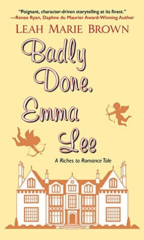 Badly Done, Emma Lee (Riches to Romance #3)