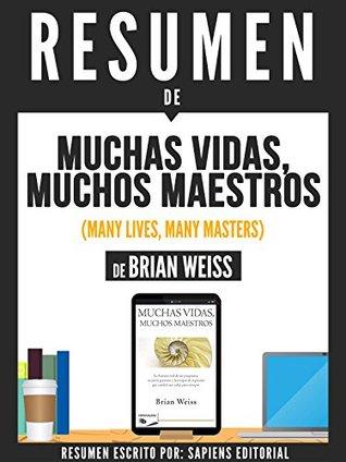 "Resumen De ""Muchas Vidas, Muchos Maestros (Many Lives, Many Masters) - De Brian Weiss"""