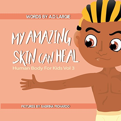 My Amazing Skin Can Heal: A Book About Boo-Boos, Bandages and Band Aids (Human Body For Kids 3)