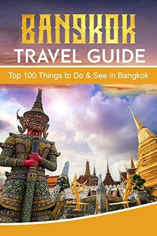 Bangkok: Bangkok Travel Guide: Top 100 Things to Do & See in Bangkok