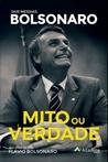 Jair Messias Bolsonaro - Mito ou Verdade