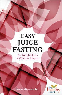 Easy Juice Fasting for Weight Loss and Better Health