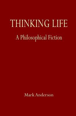 Thinking Life: A Philosophical Fiction