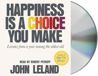 Happiness Is A Choice You Make Lessons From A Year Among The Oldest