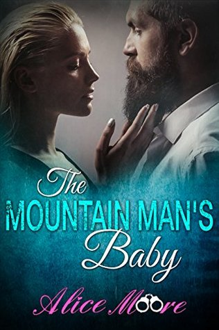 The Mountain Man's Baby by Alice Moore