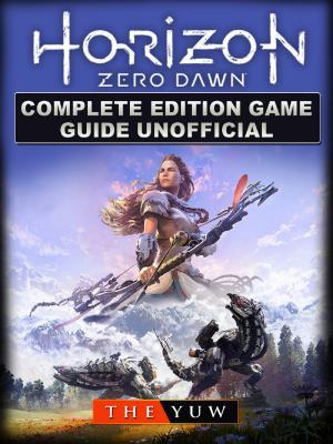 Horizon Zero Dawn Complete Edition Game Guide Unofficial