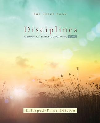 The Upper Room Disciplines 2019, Enlarged Print: A Book of Daily Devotions