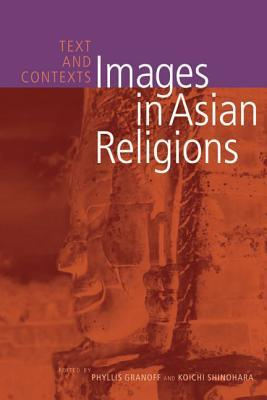 Images in Asian Religions: Texts and Contexts